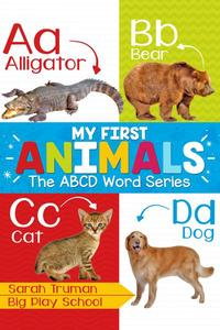 My First Animals - The ABCD Word Series