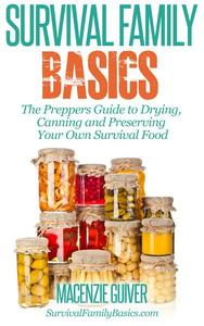 The Preppers Guide to Drying,  Canning and Preserving Your Own Survival Food