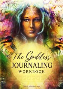 The Goddess Journaling Workbook: 365 Daily Journaling Prompts to Keep a Manifestation Mindset All Year Round