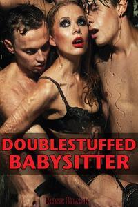 Double Stuffed Babysitter (m/f/m threesome double penetration menage sex erotica)