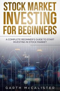 Stock Market Investing For Beginners : A Complete Beginner's Guide to Start Investing in Stock Market