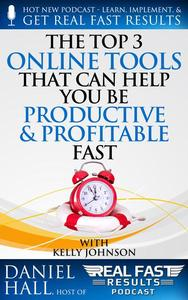 The Top 3 Online Tools That Can Help You Be Productive and Profitable Fast