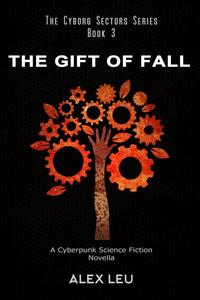 The Gift of Fall: A Cyberpunk Science Fiction Novella