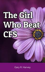 The Girl Who Beat CFS