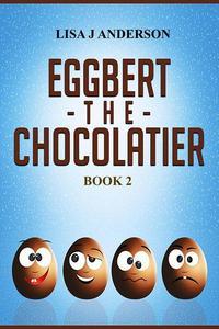 Eggbert the Chocolatier Book Two