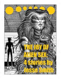 The Joy of Alien Sex: Four Stories