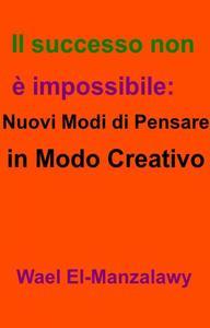 Il successo non è impossibile: nuovi modi di pensare in modo creativo