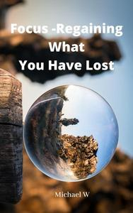 Focus -Regaining What You Have Lost