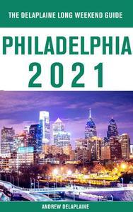Philadelphia - The Delaplaine 2021 Long Weekend Guide
