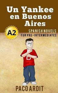 Un Yankee en Buenos Aires - Novelas en español para pre-intermedios (A2)