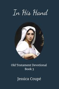 In His Hand: Old Testament Devotional ~ Book 3