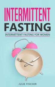 Intermittent Fasting: Intermittent Fasting  for Women