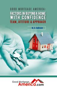 Good Mortgage America: Factors in Buying a Home with Confidence – Team, Attitude & Approach