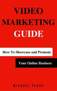 Video Marketing Guide: How to Showcase and Promote Your Online Business