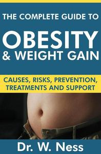 The Complete Guide to Obesity and Weight Gain: Causes, Risks, Prevention, Treatments & Support