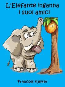 L'Elefante inganna  i suoi amici