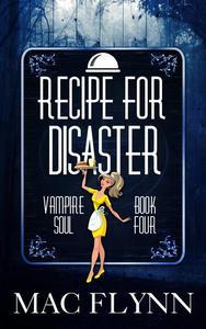 Recipe For Disaster (Vampire Soul, Book Four)