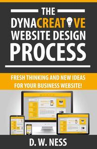 The Dyna Creative Website Design Process: Fresh Thinking and New Ideas for Your Business Website!