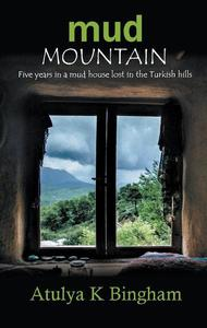 Mud Mountain - Five Years in a Mud House Lost in the Turkish Hills.