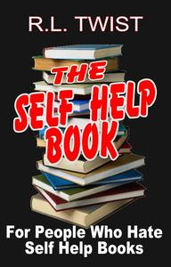 The Self Help Book for People Who Hate Self Help Books