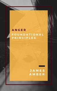 Anger: Foundational Principles