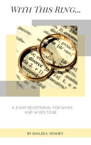 With This Ring... A 31 Day Devotional For Wives And Wives to Be