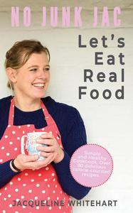 Let's Eat Real Food: Healthy Cookbook from No Junk Jac