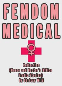 Femdom Medical Collection (Nurse and Doctor's Office Erotic Stories)