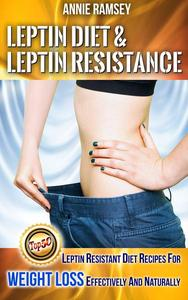 Leptin Diet & Leptin Resistance: Leptin Resistant Diet Recipes for Weight Loss Effectively and Naturally( Leptin Diet Plan, Weight Loss Programs)