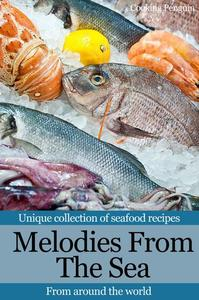 Melodies From The Sea: Unique collection of seafood recipes from around the world