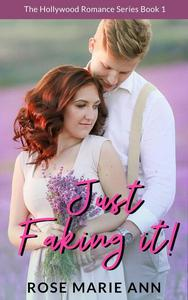 Just Faking It! The Hollywood Romance Series (Book 1)