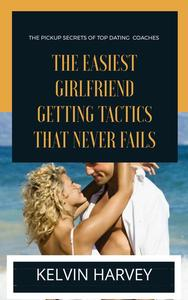 The Easiest Girlfriend Getting Tactics That Never Fails
