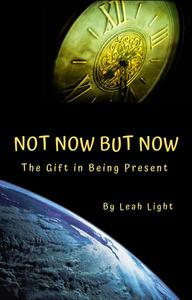 Not Now But Now: The Gift in Being Present