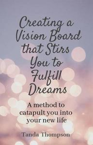 Creating a Vision Board that Stirs You to Fulfill Dreams
