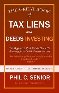 Your Great Book Of Tax Liens And Deeds Investing - The Beginner's Real Estate Guide To Earning Sustainable Passive Income