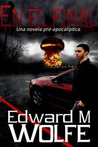 En el final: Una novela pre-apocalíptica.
