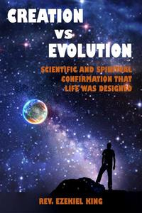 Creation vs Evolution: Scientific and Spiritual Confirmation That Life Was Designed
