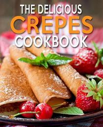The Delicious Crepes Cookbook