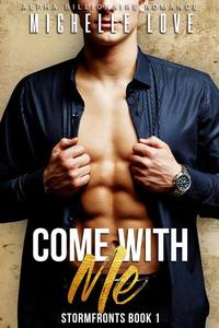 Come with Me: An Alpha Billionaire Romance