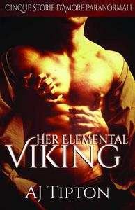 Her Elemental Viking: Cinque Storie d'Amore Paranormali