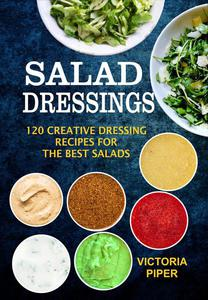 Salad Dressings 120 Creative Dressings Recipes For The Best Salads