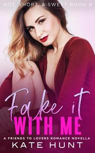 Fake It With Me: A Friends to Lovers Romance Novella