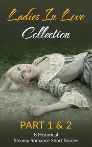Ladies In Love Collection Part 1 & 2: 8 Historical Steamy Romance Short Stories