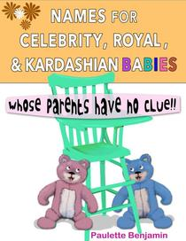 Names for Celebrity, Royal and Kardashian Babies...Whose Parents Have No Clue!