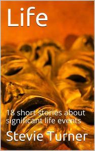 Life: 18 Short Stories