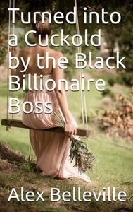 Turned into a Cuckold by the Black Billionaire Boss