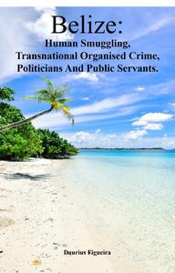 Belize: Human Smuggling, Transnational Organised Crime, Politicians And Public Servants