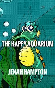 The Happy Aquarium (Illustrated Children's Book Ages 2-5)