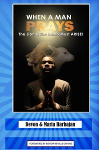 When A Man Prays - The Lion and the Lamb Must Arise!