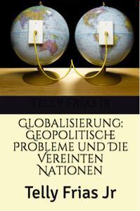 Globalisierung: Geopolitische Probleme und Die Vereinten Nationen